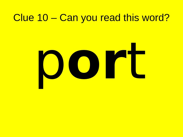 Clue 10 – Can you read this word? p or t