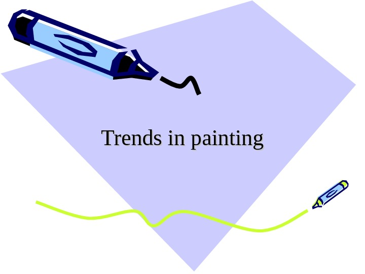 Trends in painting