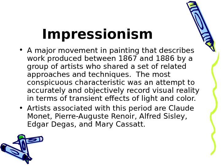 Impressionism  • A major movement in painting that describes work produced between 1867