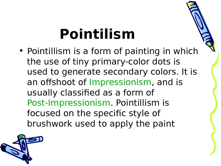 Pointilism  • Pointillism is a form of painting in which the use of