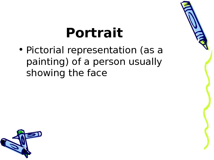 Portrait  • Pictorial representation (as a painting) of a person usually showing the