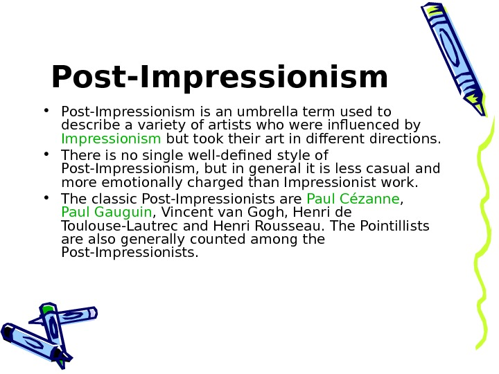 Post-Impressionism  • Post-Impressionism is an umbrella term used to describe a variety of