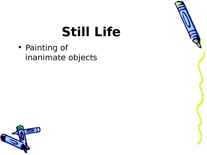Still Life  • Painting of inanimate objects