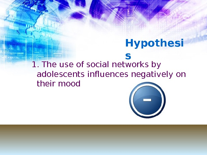 1. The use of social networks by adolescents influences negatively  on their mood Hypothesi