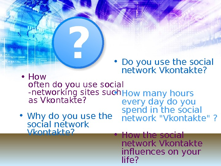 • How oftendoyouusesocial -networkingsites such as Vkontakte ?  • Do you use the social