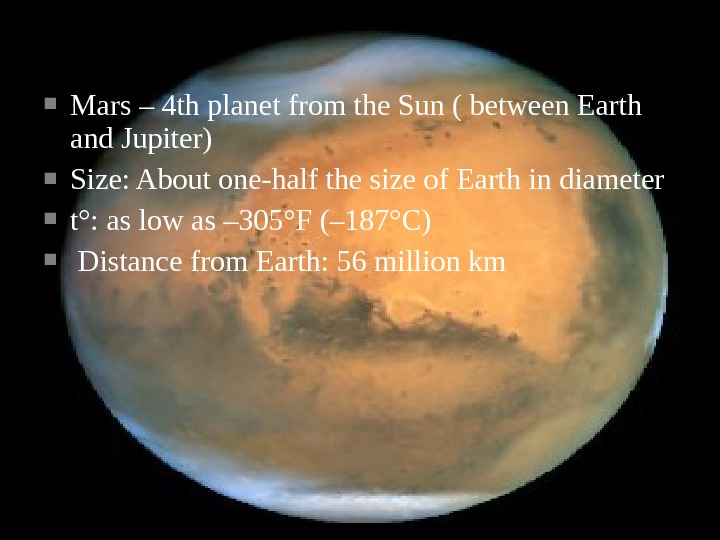 Mars – 4 th planet from the Sun ( between Earth and Jupiter) Size: