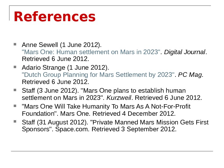 References Anne Sewell (1 June 2012).  Mars One: Human settlement on Mars in