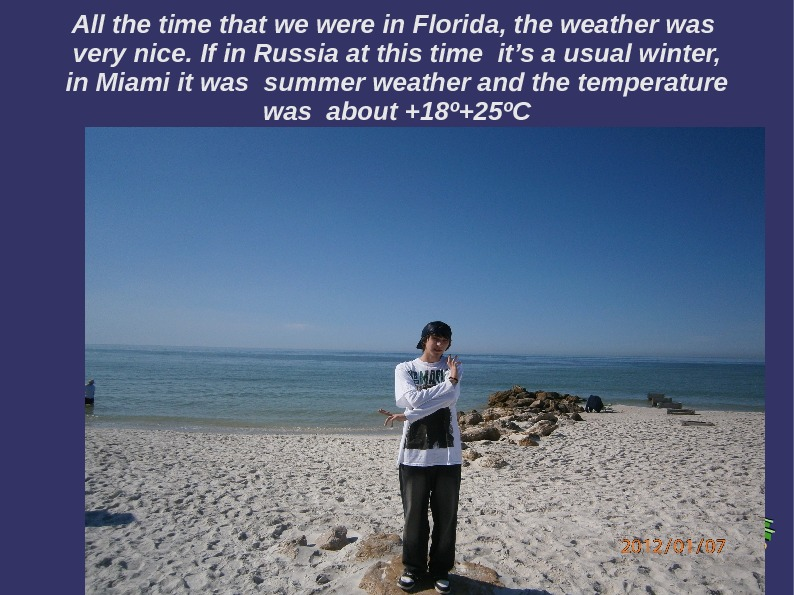 All the time that we were in Florida, the weather was  very nice. If in