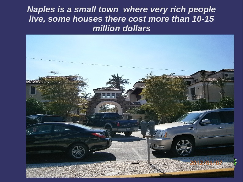 Naples is a small town where very rich people live, some houses there cost more than