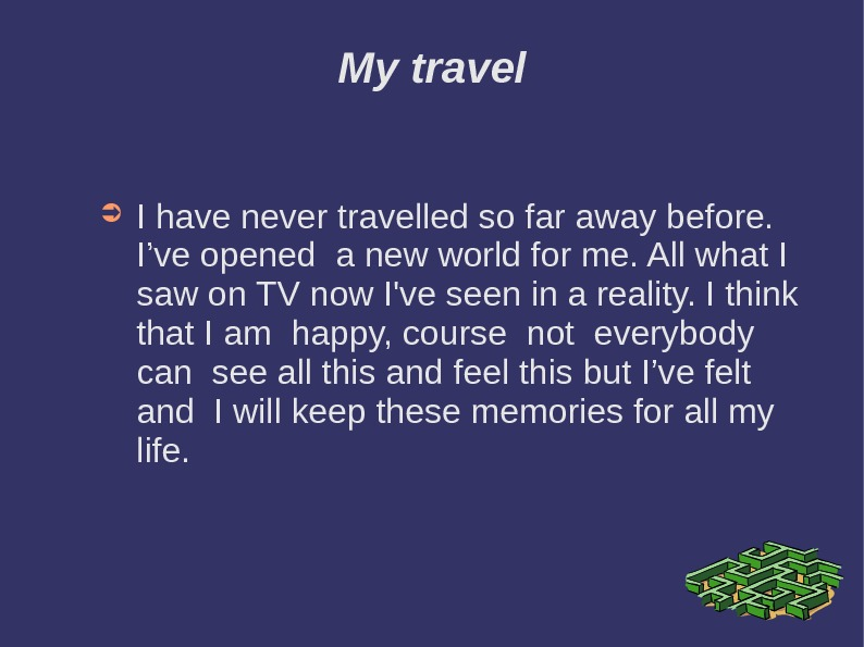 My travel ➲ I have never travelled so far away before.  I've opened a new