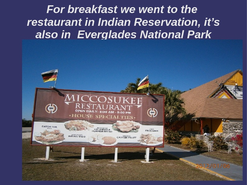 For breakfast we went to the restaurant in Indian Reservation, it's also in Everglades National Park