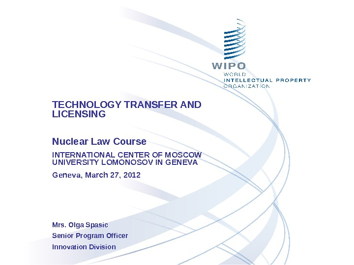 TECHNOLOGY TRANSFER AND  LICENSING Nuclear Law Course INTERNATIONAL CENTER OF MOSCOW UNIVERSITY LOMONOSOV IN GENEVA