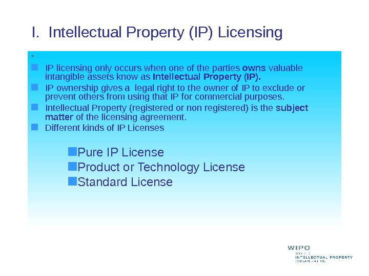 "I.  Intellectual Property (IP) Licensing  "" IP licensing only occurs when one of the"