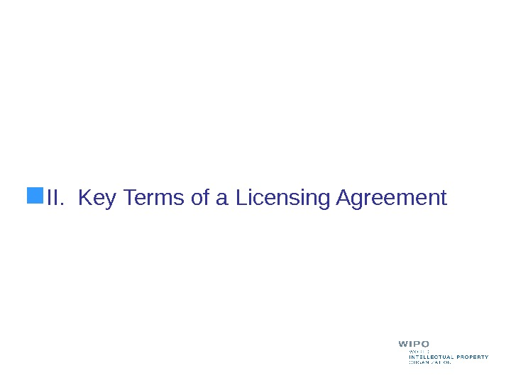 II.  Key Terms of a Licensing Agreement