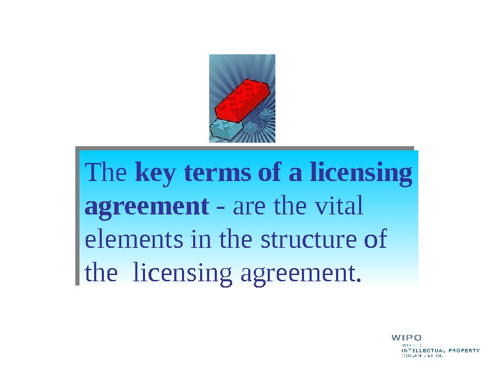 The key terms of a licensing agreement - are the vital elements in the structure of