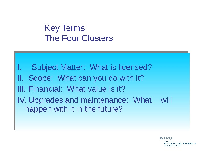 I. Subject Matter:  What is licensed? II.  Scope:  What can you do with