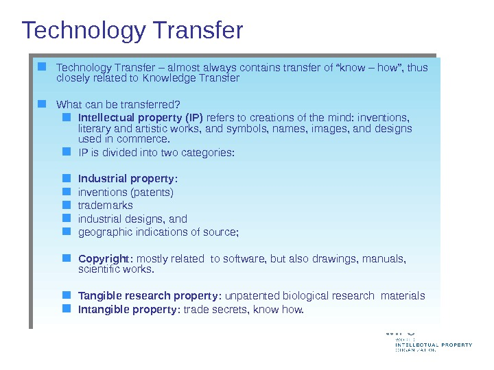 "Technology Transfer – almost always contains transfer of ""know – how"", thus closely related to Knowledge"