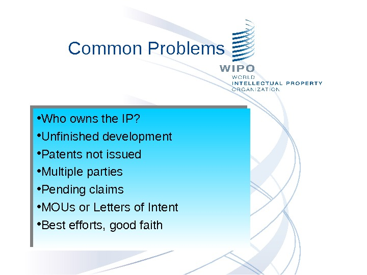 Common Problems • Who owns the IP?  • Unfinished development • Patents not issued