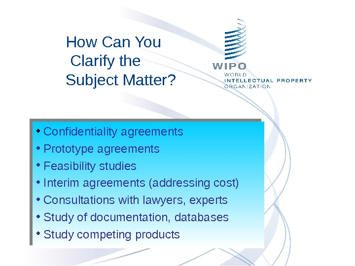 How Can You Clarify the Subject Matter?  •  Confidentiality agreements •  Prototype agreements