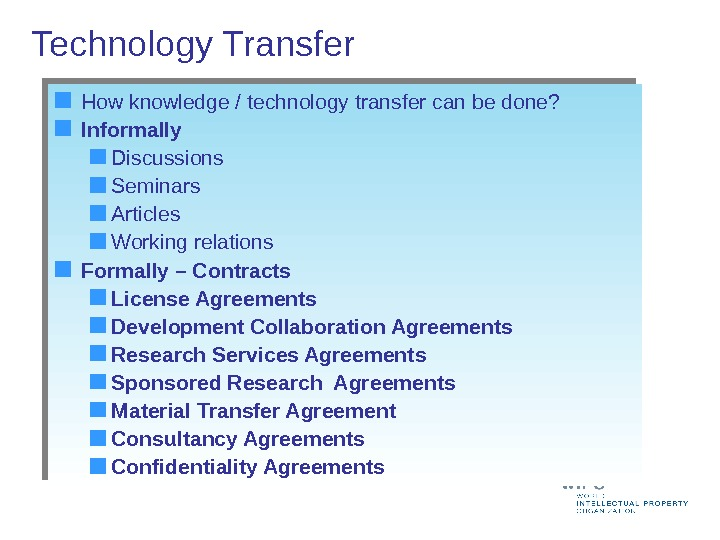 Technology Transfer How knowledge / technology transfer can be done? Informally Discussions Seminars Articles Working relations