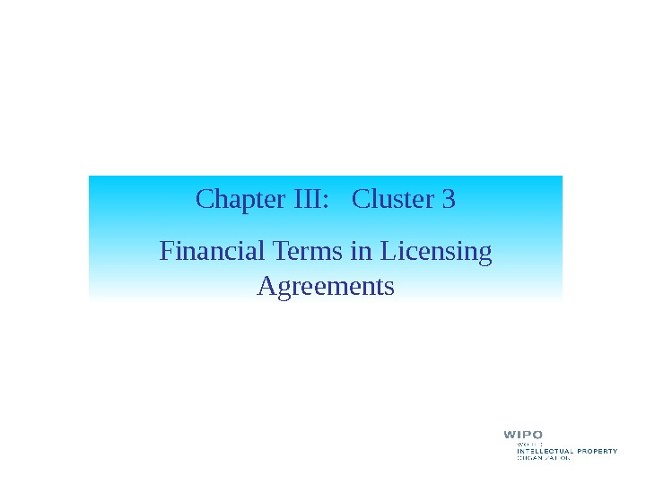 Chapter III:  Cluster 3 Financial Terms in Licensing Agreements