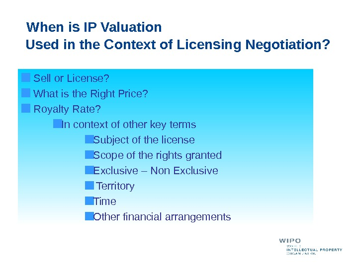 When is IP Valuation Used in the Context of Licensing Negotiation? Sell or License? What