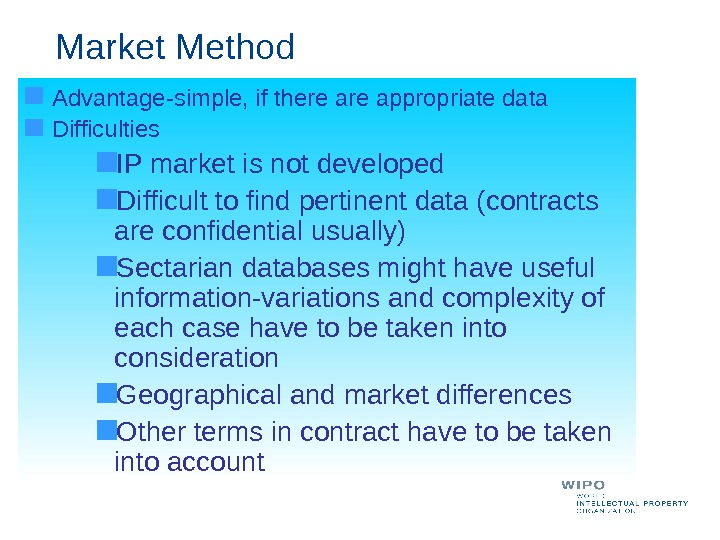 Market Method Advantage-simple, if there appropriate data Difficulties IP market is not developed Difficult to find
