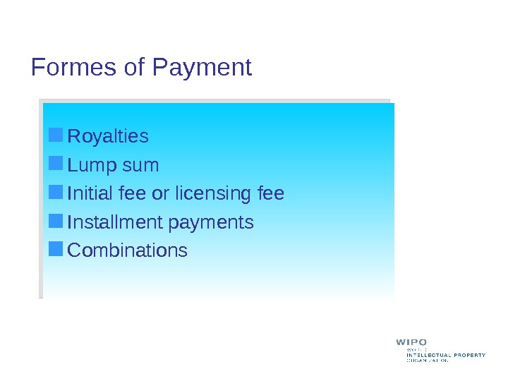 Royalties Lump sum Initial fee or licensing fee Installment payments Combinations  Formes of Payment 1