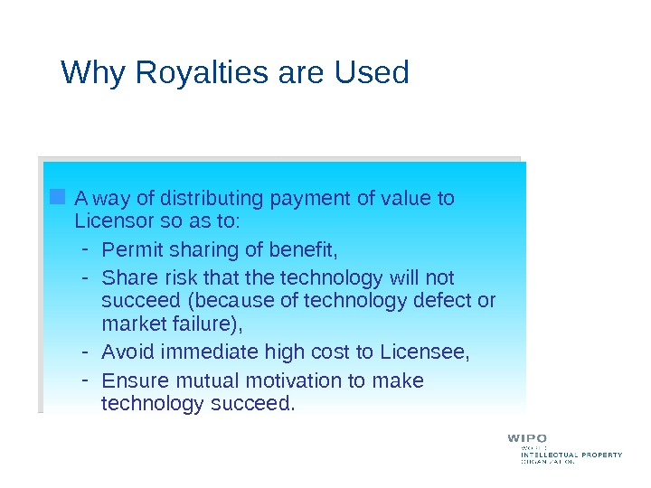 Why Royalties are Used A way of distributing payment of value to Licensor so as to: