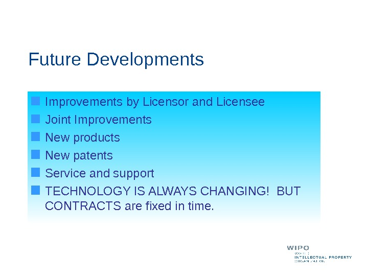 Improvements by Licensor and Licensee Joint Improvements New products New patents Service and support TECHNOLOGY IS