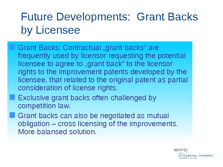 "Grant Backs: Contractual ""grant backs"" are frequently used by licensor requesting the potential licensee to agree"