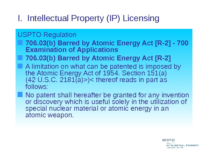 I.  Intellectual Property (IP) Licensing  USPTO Regulation 706. 03(b) Barred by Atomic Energy Act