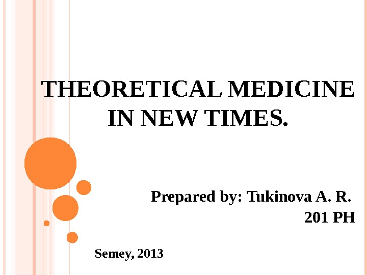 THEORETICAL MEDICINE IN NEW TIMES. Prepared by :  Tukinova A. R.  201 PH Semey,