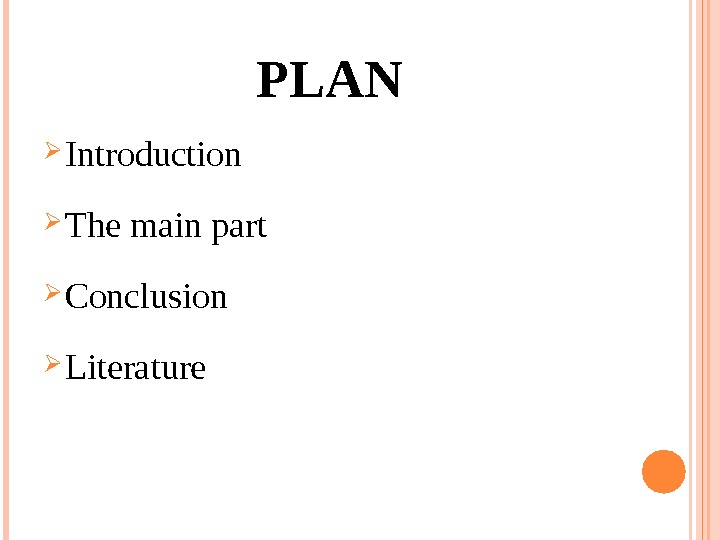 PLAN Introduction The main part Conclusion Literature