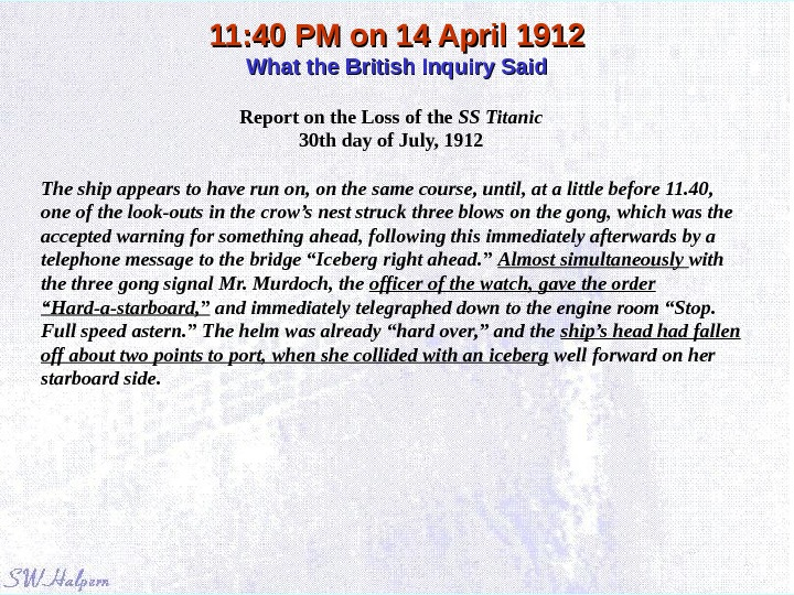 11: 40 PM on 14 April 1912 What the British Inquiry Said Report on the Loss