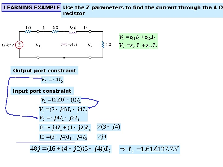 LEARNING EXAMPLE Use the Z parameters to find the current through the 4 Ohm resistor 2221212