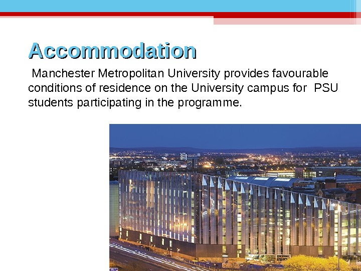 Manchester Metropolitan University provides favourable conditions of residence on the University campus for  PSU