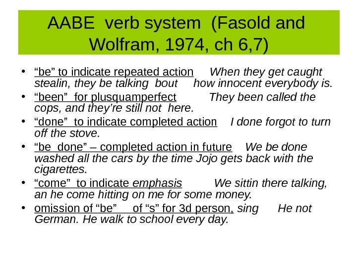 "AABE verb system (Fasold and  Wolfram, 1974, ch 6, 7) • "" be"" to"