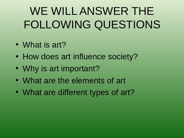 • What is art?  • How does art influence society?  • Why is