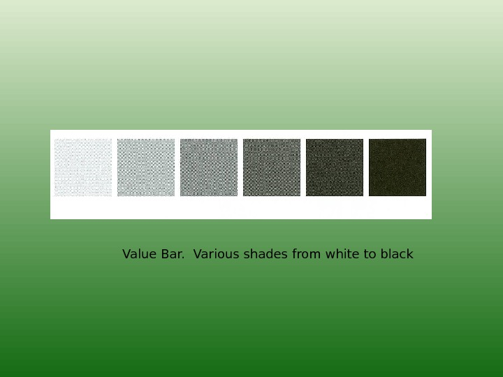 Value Bar.  Various shades from white to black