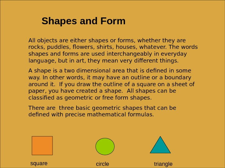 Shapes and Form All objects are either shapes or forms, whether they are rocks, puddles, flowers,