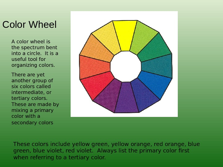 Color Wheel A color wheel is the spectrum bent into a circle.  It is a