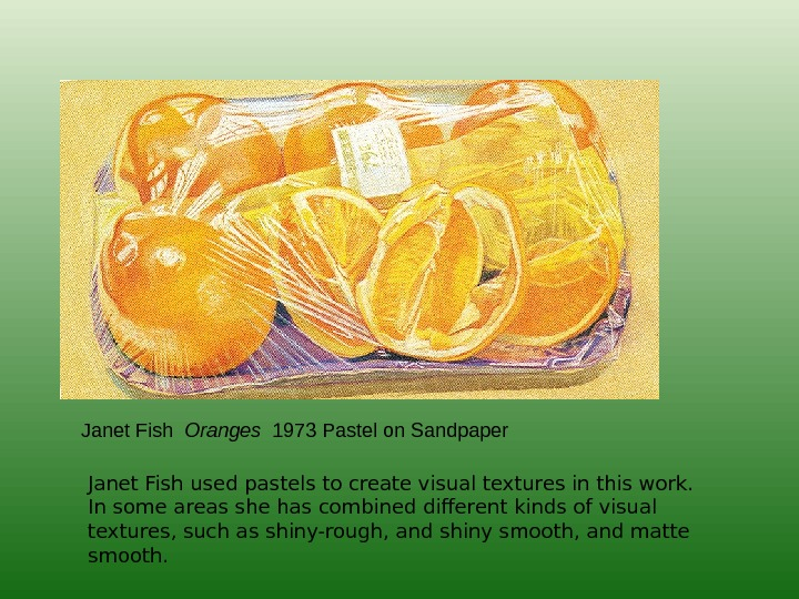 Janet Fish  Oranges  1973 Pastel on Sandpaper Janet Fish used pastels to create visual