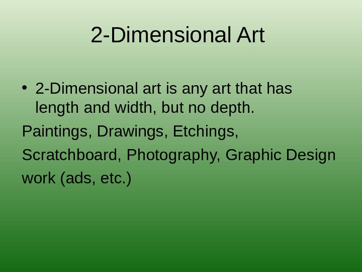 2 -Dimensional Art • 2 -Dimensional art is any art that has length and width, but