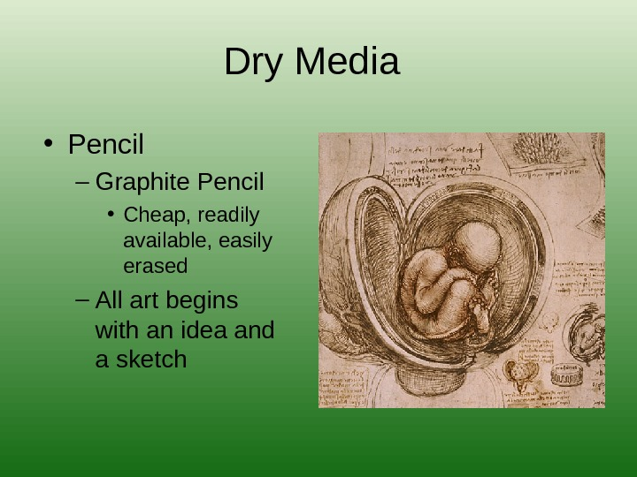 Dry Media • Pencil – Graphite Pencil  • Cheap, readily available, easily erased – All