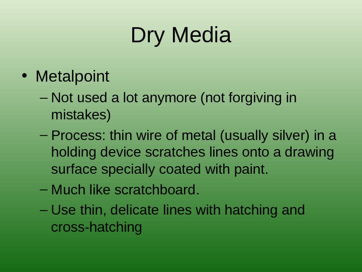 Dry Media • Metalpoint – Not used a lot anymore (not forgiving in mistakes) – Process: