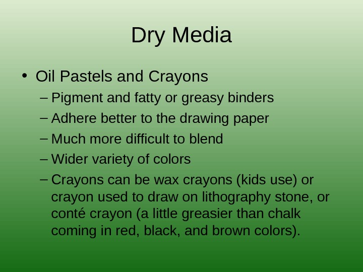 Dry Media • Oil Pastels and Crayons – Pigment and fatty or greasy binders – Adhere