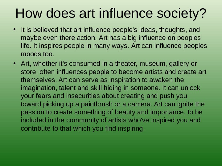 How does art influence society?  • It is believe d that art influence people's ideas,