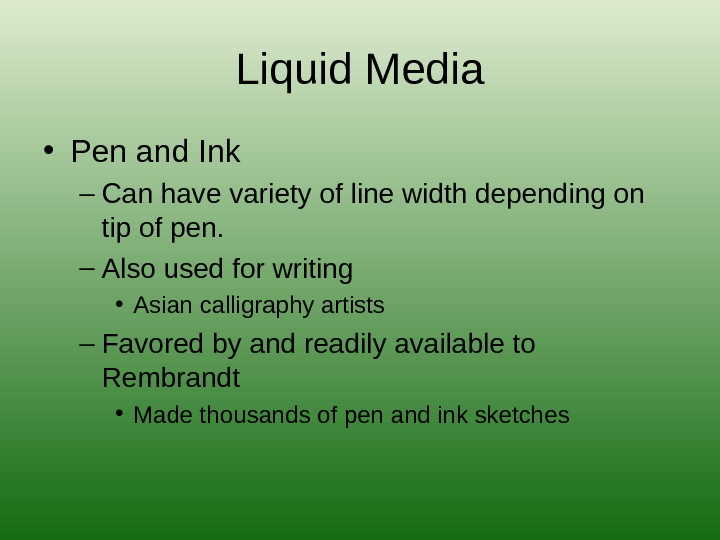 Liquid Media • Pen and Ink – Can have variety of line width depending on tip