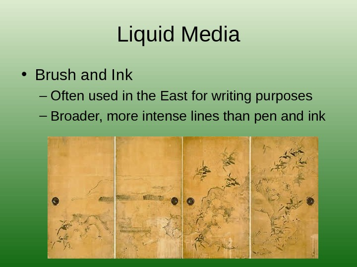 Liquid Media • Brush and Ink – Often used in the East for writing purposes –